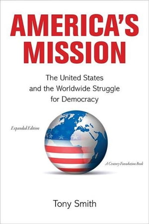 America's Mission The United States and the Worldwide Struggle for Democracy
