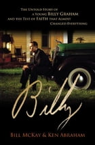 Billy: The Untold Story of a Young Billy Graham and the Test of Faith that Almost Changed Everything