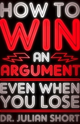 Book How to Win an Argument... Even When You Lose by Julian Short
