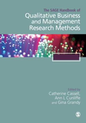 The SAGE Handbook of Qualitative Business and Management Research Methods: History and Traditions by Ann L Cunliffe