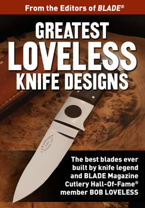 Greatest Loveless Knife Designs Discover the best knife patterns & blade designs from Bob Loveless