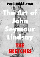 The Art of John Seymour Lindsay: The Sketches by Paul Middleton