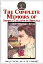 The Complete Memoirs of Jacques Casanova de Seingalt by Jacques Casanova de Seingalt