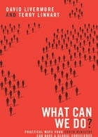 What Can We Do?: Practical Ways Your Youth Ministry Can Have a Global Conscience by David Livermore
