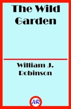 The Wild Garden (Illustrated) by William J. Robinson