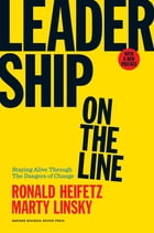 Leadership on the Line, With a New Preface: Staying Alive Through the Dangers of Change by Ronald Heifetz