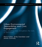 Urban Environmental Stewardship and Civic Engagement: How planting trees strengthens the roots of…