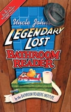 Uncle John's Legendary Lost Bathroom Reader by Bathroom Readers' Institute