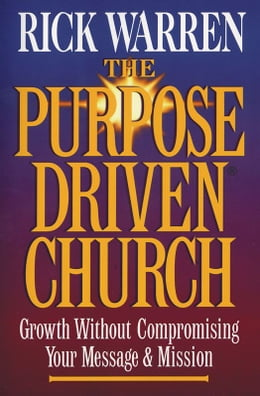 Book The Purpose Driven® Church: Growth Without Compormising Your Message and Mission by Rick Warren
