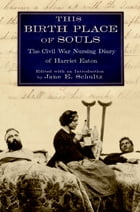This Birth Place of Souls: The Civil War Nursing Diary of Harriet Eaton