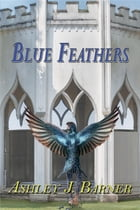 Blue Feathers by Ashley J Barner