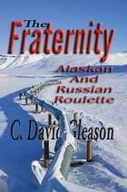 The Fraternity: Alaskan and Russian Roulette by David Gleason