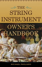 The String Instrument Owner's Handbook by Michael J. Pagliaro