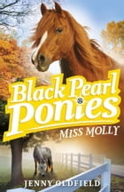Black Pearl Ponies 3: Miss Molly by Jenny Oldfield