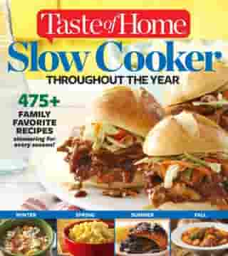 Taste of Home Slow Cooker Throughout the Year: 475+Family Favorite Recipes Simmering for Every Season by Editors at Taste of Home