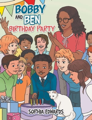 Bobby and Ben's Birthday Party by Sophia Edwards