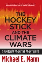 The Hockey Stick and the Climate Wars: Dispatches from the Front Lines by Michael Mann