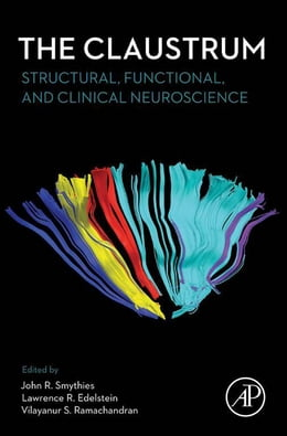 Book The Claustrum: Structural, Functional, and Clinical Neuroscience by John R. Smythies, M.D., F.R.C.P.