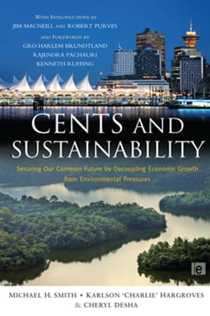 Cents and Sustainability Securing Our Common Future by Decoupling Economic Growth from Environmental Pressures