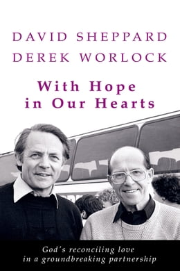 Book With Hope In Our Hearts: God's Reconciling Love Reflected In A Unique Partnership by David Sheppard