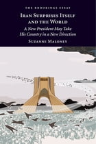 Iran Surprises Itself and the World: A New President May Take His Country in a New Direction by Suzanne Maloney