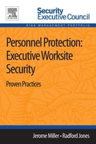 Personnel Protection: Executive Worksite Security: Proven Practices by Jerome Miller