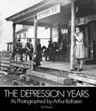 Depression Years as Photographed by Arthur Rothstein by Arthur Rothsteini