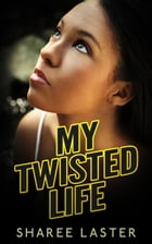 My Twisted Life by Sharee Laster