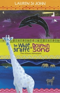 The White Giraffe and Dolphin Song: Two African Adventures - books 1 and 2
