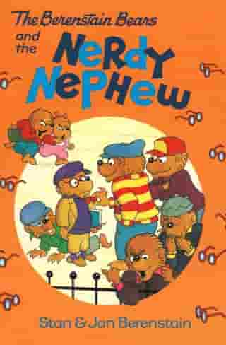 The Berenstain Bears and the Nerdy Nephew by Stan Berenstain