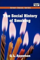 The Social History Of Smoking by G. L. Apperson