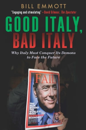 Good Italy,  Bad Italy Why Italy Must Conquer Its Demons to Face the Future