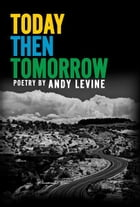 Today Then Tomorrow by Andy Levine