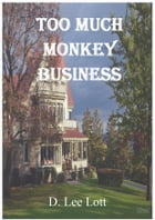 Too Much Monkey Business: What does a monkey and a circus have to do with a designer dress boutique? by D. Lee Lott