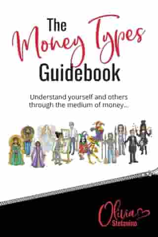The 'Money Types' Guidebook: Understand yourself and others through the medium of money