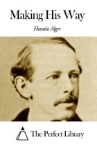 Making His Way by Horatio Alger Jr.