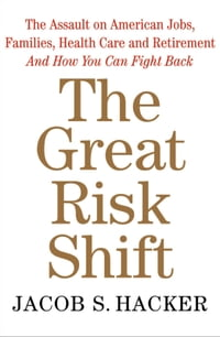 The Great Risk Shift: The New Economic Insecurity and the Decline of the American Dream