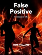 False Positive: Complacency kills by Tom Williams