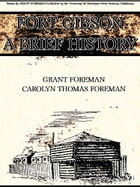 Fort Gibson A Brief History by Carolyn Thomas Foreman