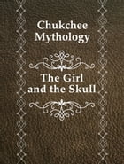 The Girl and the Skull by Chukchee Mythology