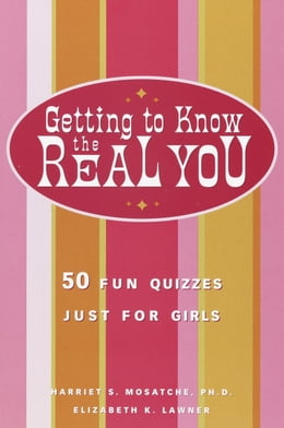 Book Getting to Know the Real You: 50 Fun Quizzes Just for Girls by Harriet S. Mosatche, Ph.D.