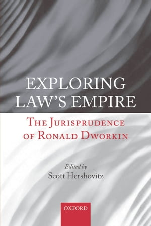 Exploring Law's Empire The Jurisprudence of Ronald Dworkin