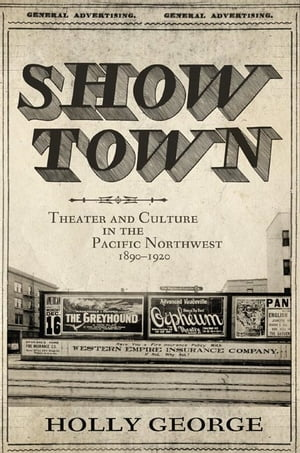 Show Town Theater and Culture in the Pacific Northwest,  1890?1920