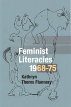 Feminist Literacies, 1968-75 by Kathryn Thoms Flannery