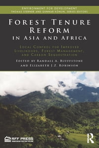 Forest Tenure Reform in Asia and Africa: Local Control for Improved Livelihoods, Forest Management…