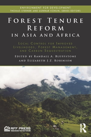 Forest Tenure Reform in Asia and Africa Local Control for Improved Livelihoods,  Forest Management,  and Carbon Sequestration