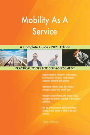 Mobility As A Service A Complete Guide - 2021 Edition by Gerardus Blokdyk