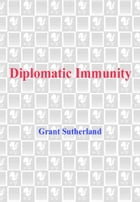 Diplomatic Immunity by Grant Sutherland