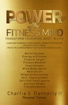Power of the Fitness mind: Transform your mind body and your life. Learn how to hack in and manifest your universal strength &  by Charlie Dannelly