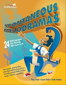 Book Spontaneous Melodramas 2: 24 More Impromptu Skits That Bring Bible Stories to Life by Doug Fields